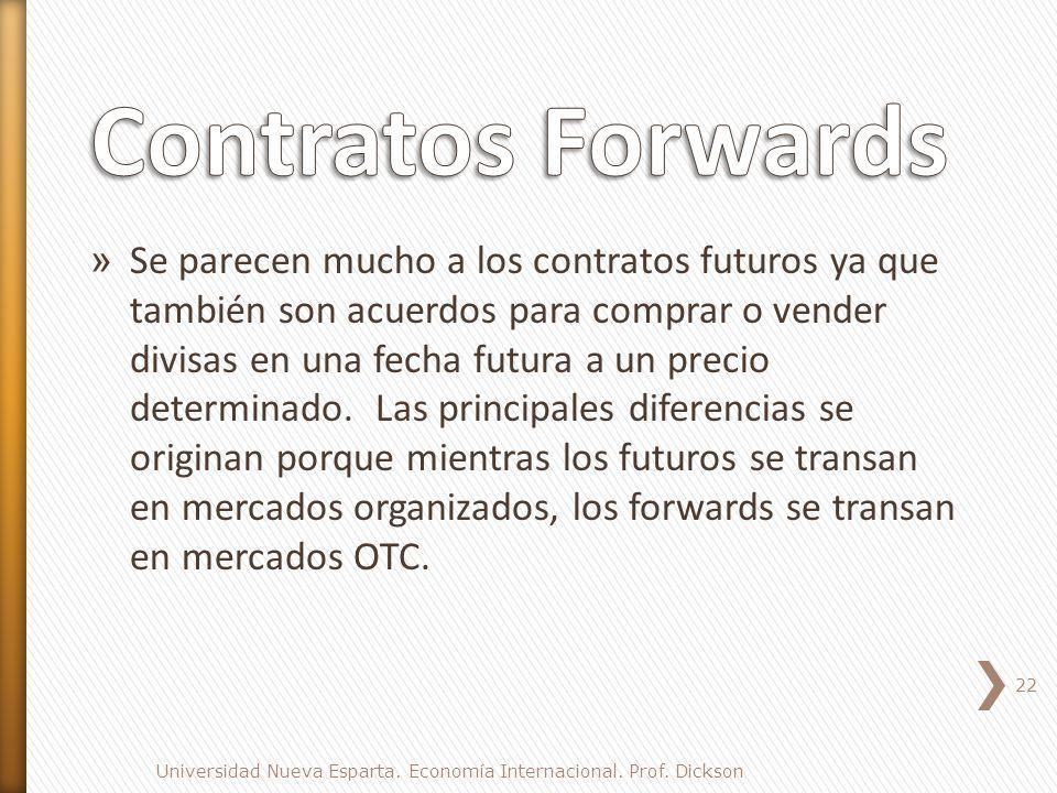 » Se parecen mucho a los contratos futuros ya que también son acuerdos para comprar o vender divisas en una fecha futura a un precio determinado.