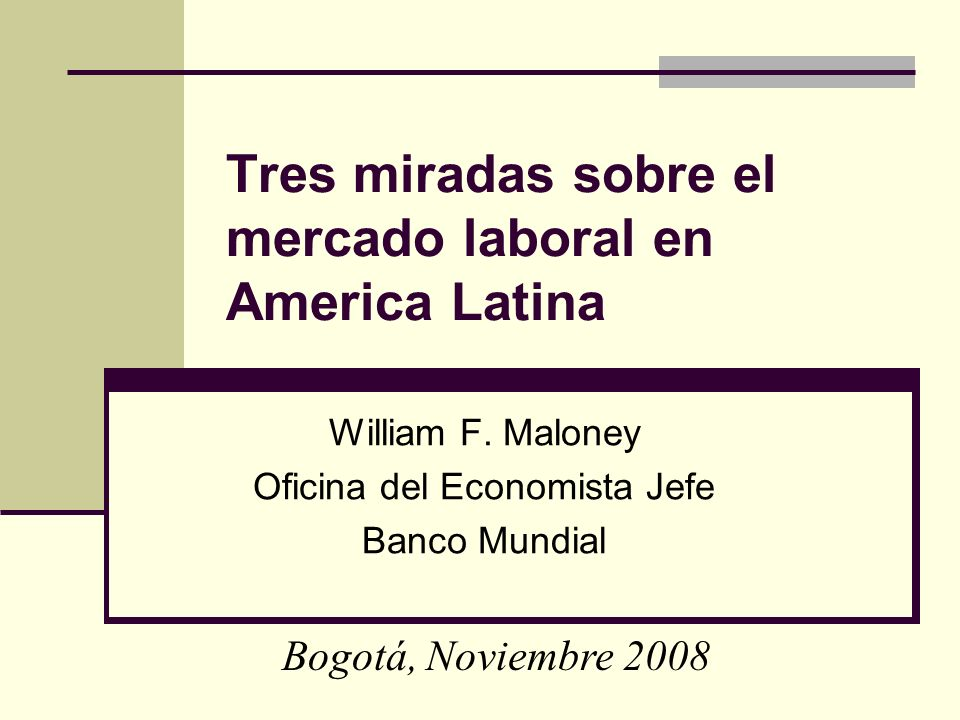 Tres miradas sobre el mercado laboral en America Latina William F.
