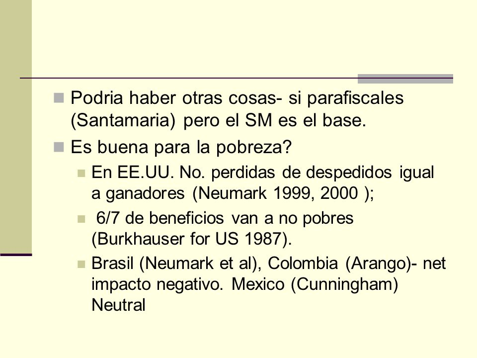 Podria haber otras cosas- si parafiscales (Santamaria) pero el SM es el base.