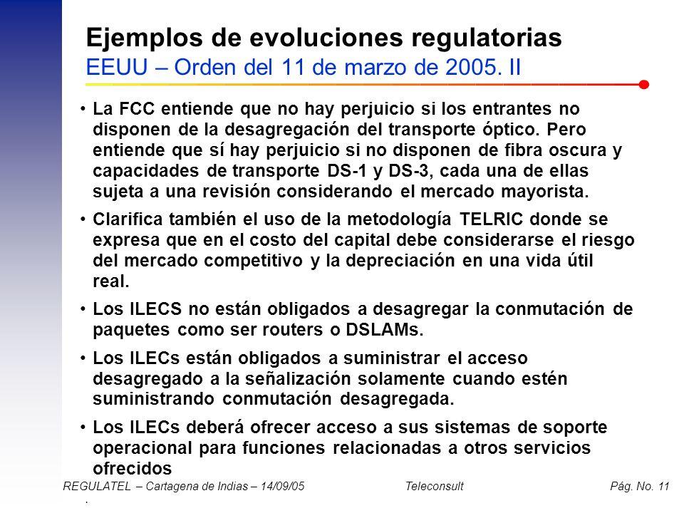 . REGULATEL – Cartagena de Indias – 14/09/05 Teleconsult Pág. No. 11 Ejemplos de evoluciones regulatorias EEUU – Orden del 11 de marzo de 2005. II La