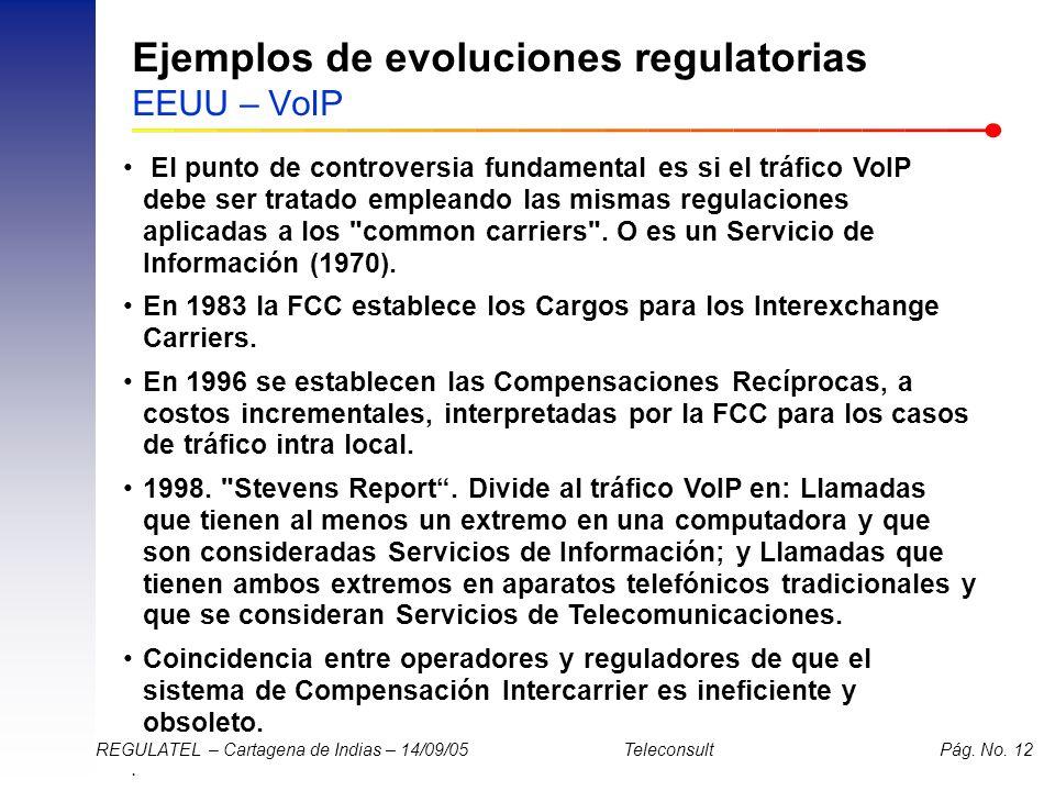 . REGULATEL – Cartagena de Indias – 14/09/05 Teleconsult Pág. No. 12 Ejemplos de evoluciones regulatorias EEUU – VoIP El punto de controversia fundame