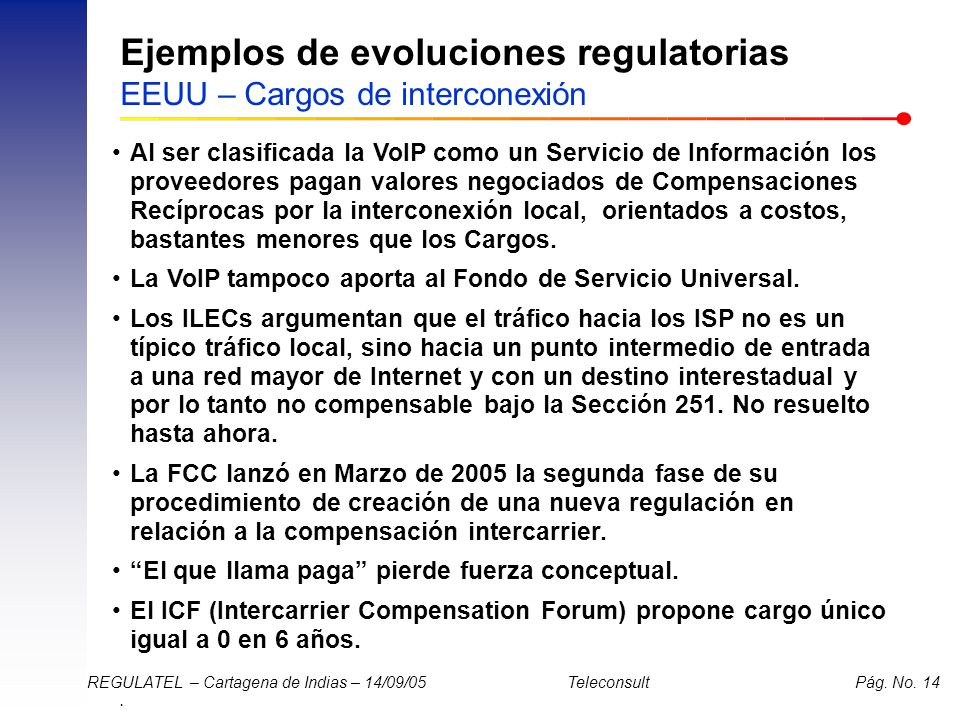 . REGULATEL – Cartagena de Indias – 14/09/05 Teleconsult Pág. No. 14 Ejemplos de evoluciones regulatorias EEUU – Cargos de interconexión Al ser clasif