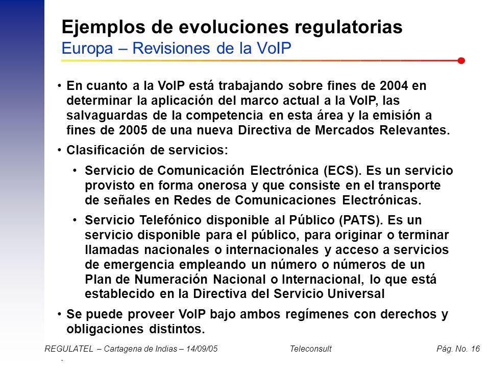 . REGULATEL – Cartagena de Indias – 14/09/05 Teleconsult Pág. No. 16 Ejemplos de evoluciones regulatorias Europa – Revisiones de la VoIP En cuanto a l
