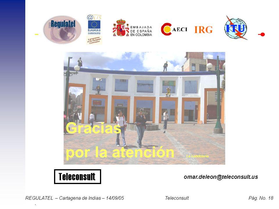 . REGULATEL – Cartagena de Indias – 14/09/05 Teleconsult Pág. No. 18 Gracias por la atención omar.deleon@teleconsult.us La candelaria