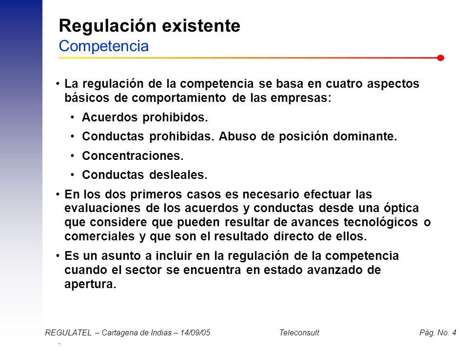 . REGULATEL – Cartagena de Indias – 14/09/05 Teleconsult Pág. No. 4 Regulación existente Competencia La regulación de la competencia se basa en cuatro