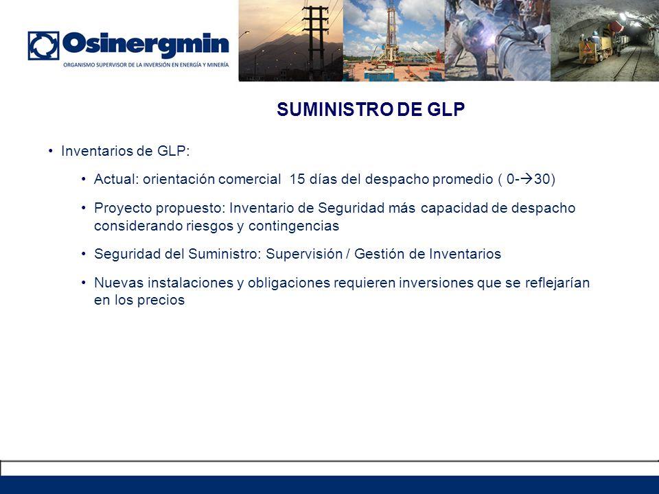 SUMINISTRO DE GLP Inventarios de GLP: Actual: orientación comercial 15 días del despacho promedio ( 0- 30) Proyecto propuesto: Inventario de Seguridad