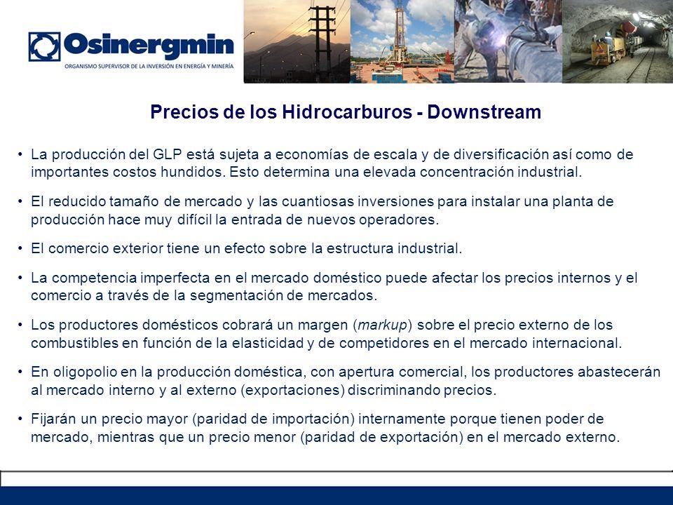 Precios de los Hidrocarburos - Downstream La producción del GLP está sujeta a economías de escala y de diversificación así como de importantes costos