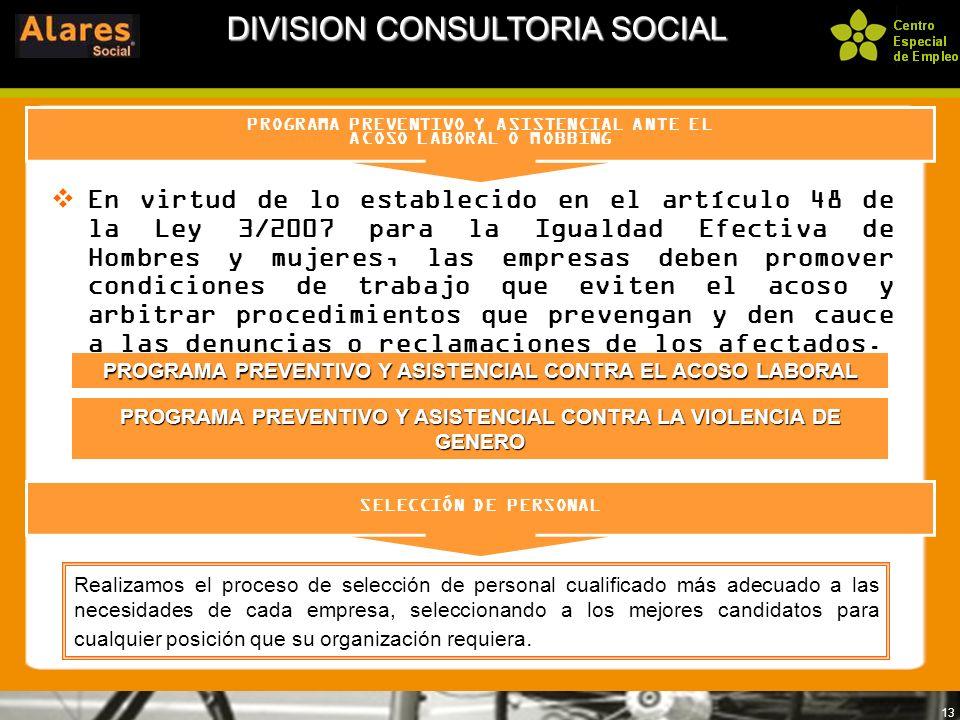 13 PROGRAMA PREVENTIVO Y ASISTENCIAL ANTE EL ACOSO LABORAL O MOBBING DIVISION CONSULTORIA SOCIAL En virtud de lo establecido en el artículo 48 de la L