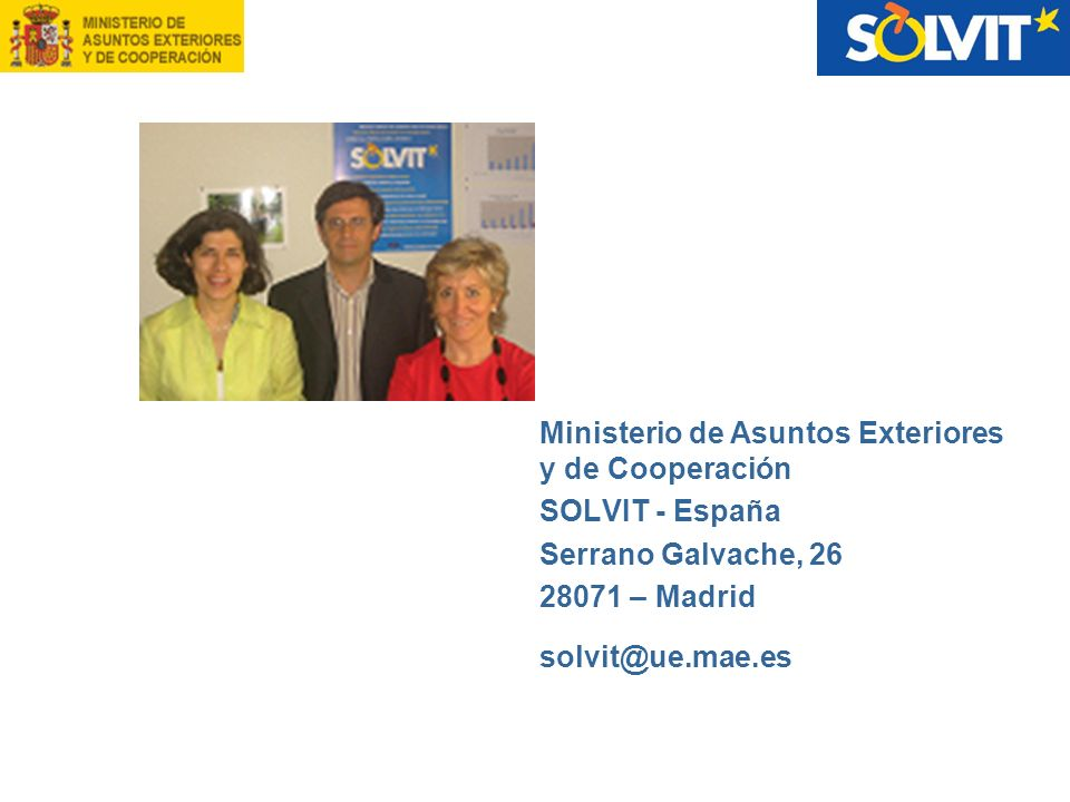 Ministerio de Asuntos Exteriores y de Cooperación SOLVIT - España Serrano Galvache, 26 28071 – Madrid solvit@ue.mae.es