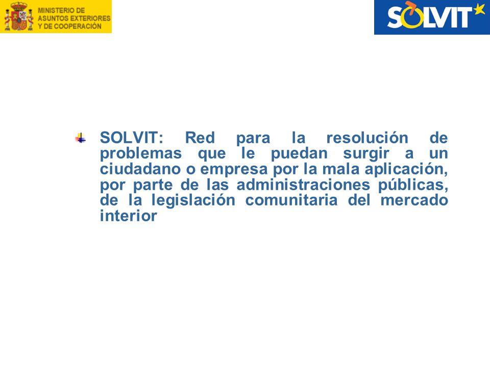 SOLVIT: Red para la resolución de problemas que le puedan surgir a un ciudadano o empresa por la mala aplicación, por parte de las administraciones pú