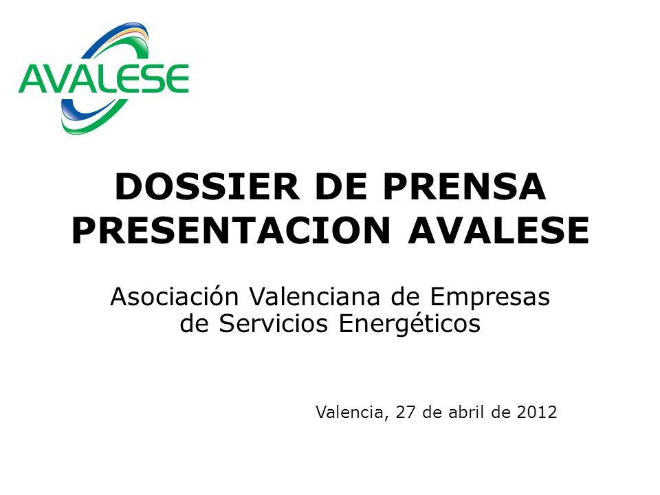 DOSSIER DE PRENSA PRESENTACION AVALESE Asociación Valenciana de Empresas de Servicios Energéticos Valencia, 27 de abril de 2012