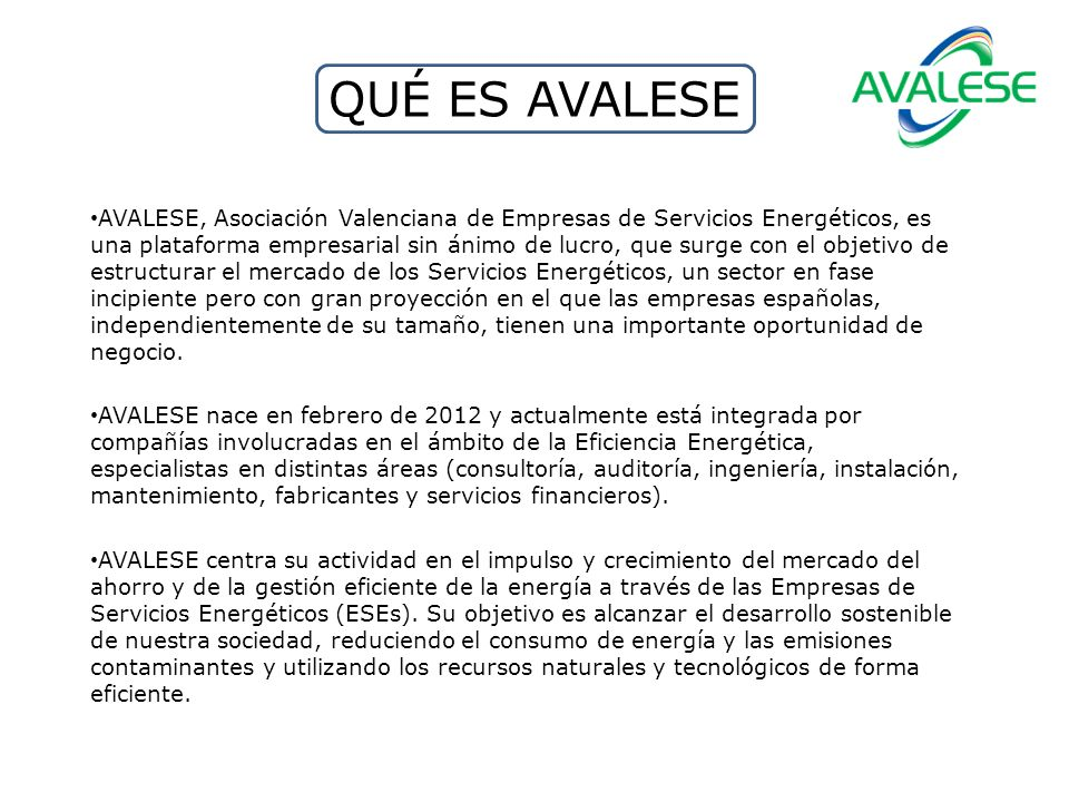 QUÉ ES AVALESE AVALESE, Asociación Valenciana de Empresas de Servicios Energéticos, es una plataforma empresarial sin ánimo de lucro, que surge con el