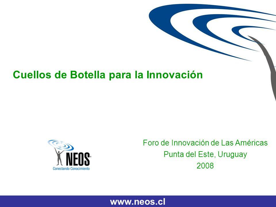 www.neos.cl Cuellos de Botella para la Innovación Foro de Innovación de Las Américas Punta del Este, Uruguay 2008