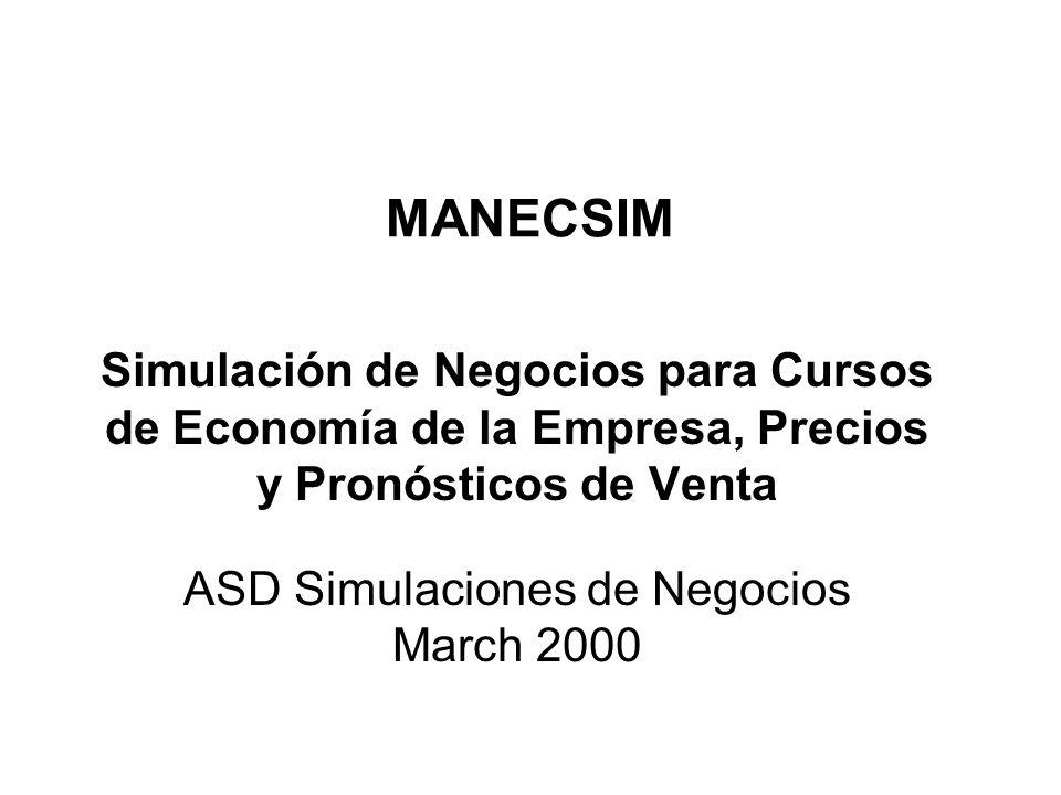 MANECSIM Simulación de Negocios para Cursos de Economía de la Empresa, Precios y Pronósticos de Venta ASD Simulaciones de Negocios March 2000