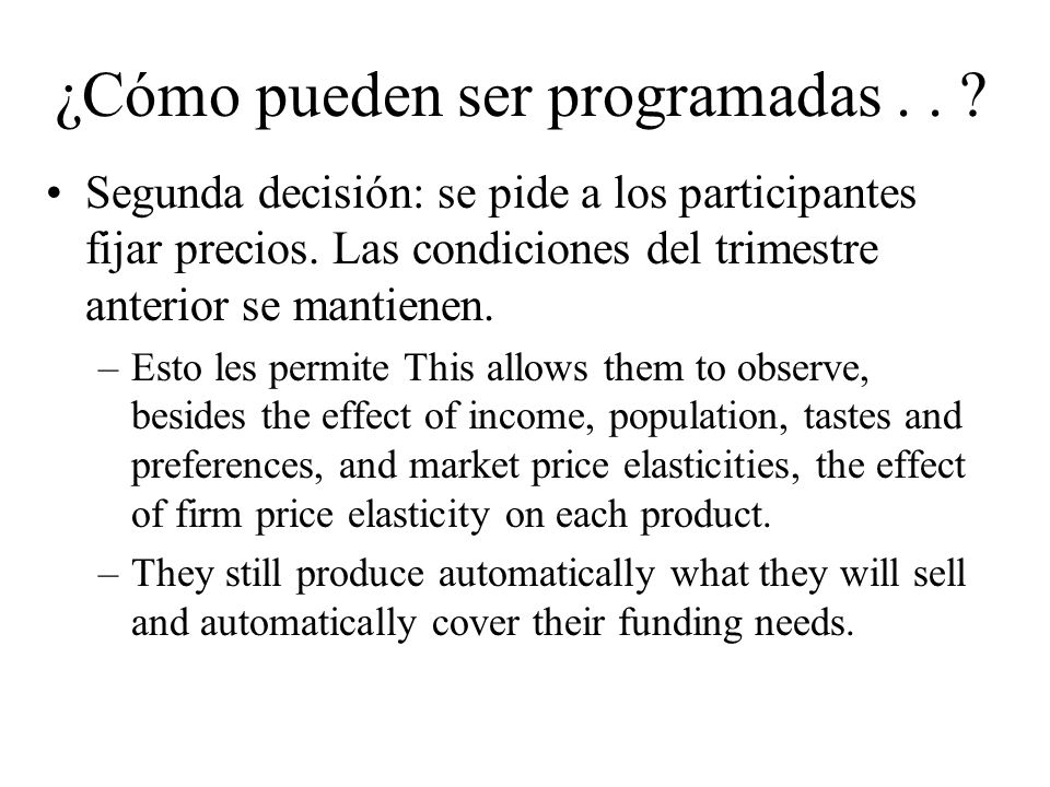 Segunda decisión: se pide a los participantes fijar precios. Las condiciones del trimestre anterior se mantienen. –Esto les permite This allows them t