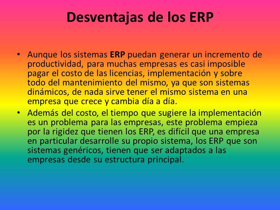 Ventajas de los ERP Como se ha mencionado anteriormente, la principal ventaja de los ERP es la gestión en tiempo real de la información, una ventaja que las empresas agradecen mucho por su fuerte interacción con la logística de información y productos, la cadena de abastecimiento, estadísticas financieras, y otras áreas que utilizan información que cambia constantemente.