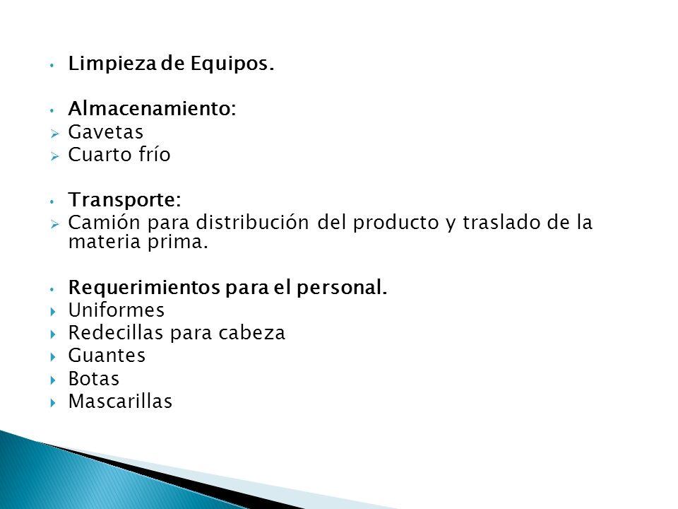 Limpieza de Equipos. Almacenamiento: Gavetas Cuarto frío Transporte: Camión para distribución del producto y traslado de la materia prima. Requerimien