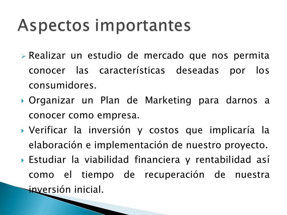 Realizar un estudio de mercado que nos permita conocer las características deseadas por los consumidores. Organizar un Plan de Marketing para darnos a