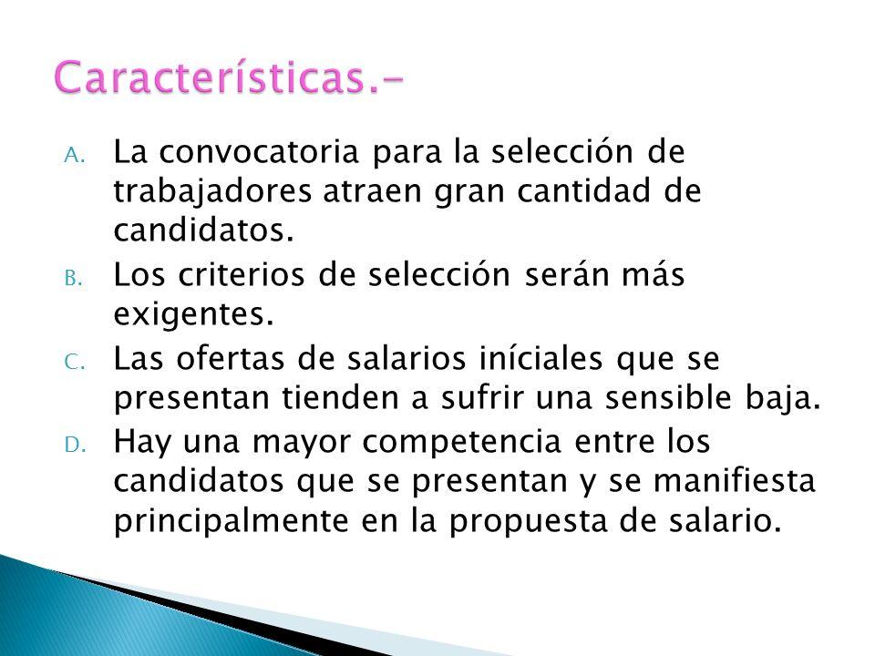 A.La convocatoria para la selección de trabajadores atraen gran cantidad de candidatos.