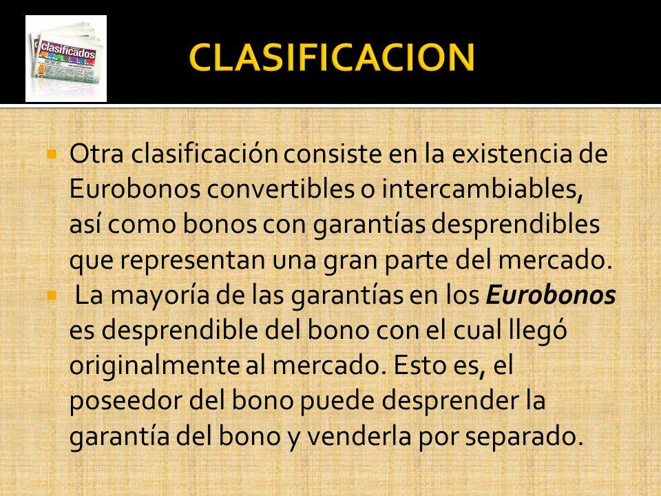 Otra clasificación consiste en la existencia de Eurobonos convertibles o intercambiables, así como bonos con garantías desprendibles que representan u