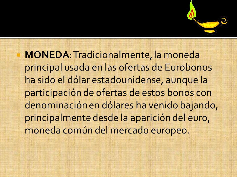 MONEDA: Tradicionalmente, la moneda principal usada en las ofertas de Eurobonos ha sido el dólar estadounidense, aunque la participación de ofertas de