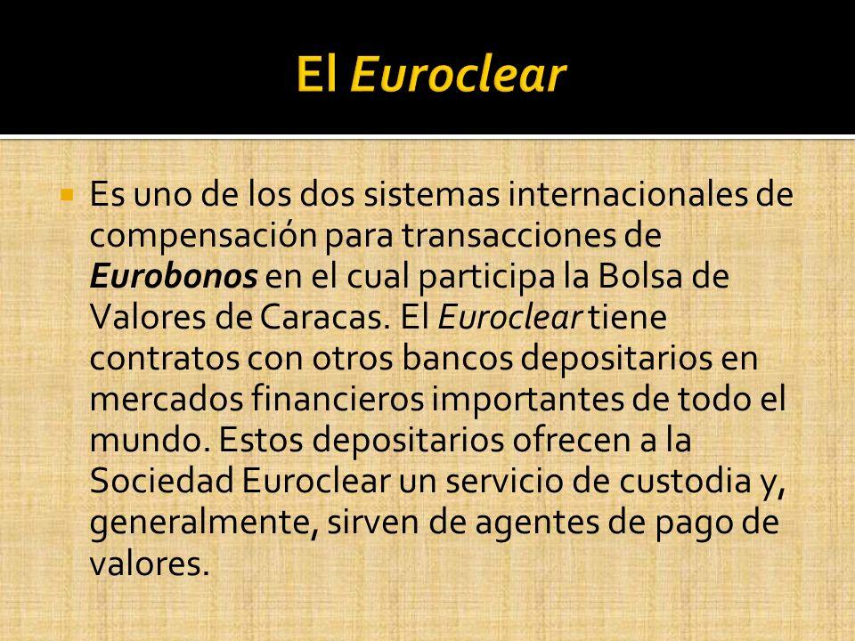Es uno de los dos sistemas internacionales de compensación para transacciones de Eurobonos en el cual participa la Bolsa de Valores de Caracas. El Eur