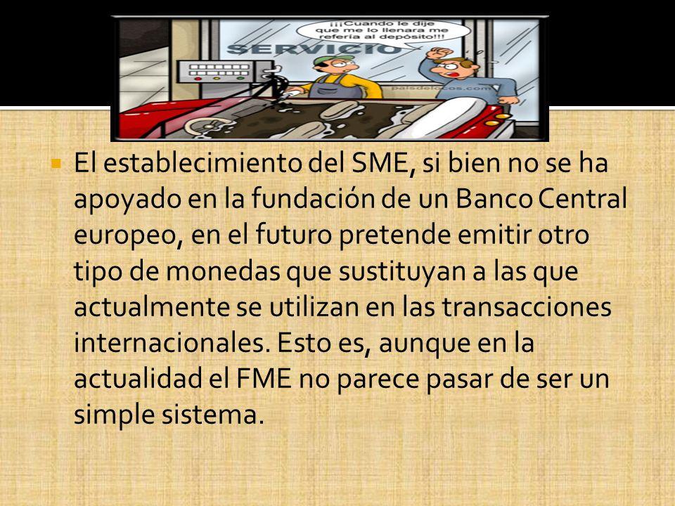 El establecimiento del SME, si bien no se ha apoyado en la fundación de un Banco Central europeo, en el futuro pretende emitir otro tipo de monedas qu