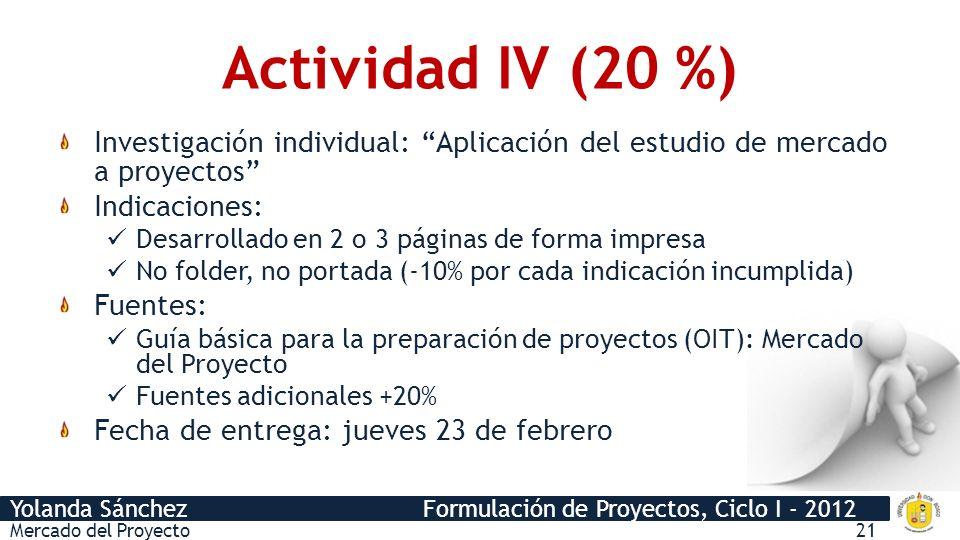 Yolanda Sánchez Formulación de Proyectos, Ciclo I - 2012 Actividad IV (20 %) Mercado del Proyecto21 Investigación individual: Aplicación del estudio d
