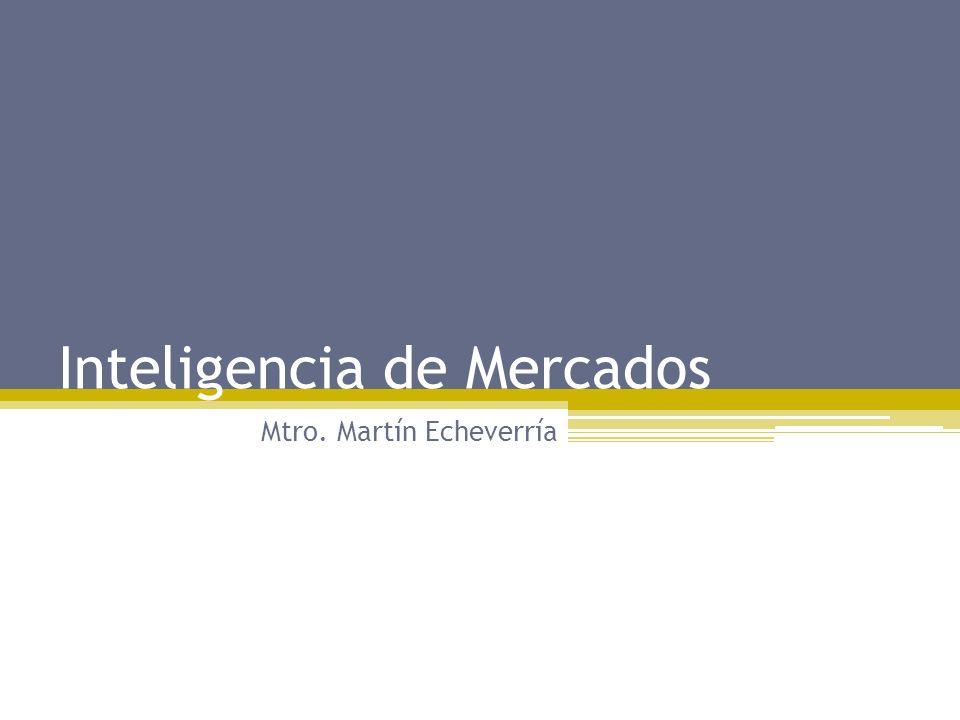 Inteligencia de Mercados Mtro. Martín Echeverría
