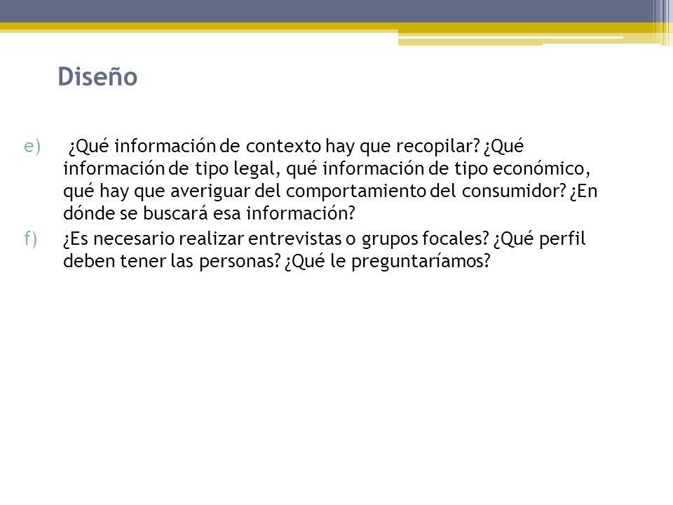 Diseño e) ¿Qué información de contexto hay que recopilar? ¿Qué información de tipo legal, qué información de tipo económico, qué hay que averiguar del