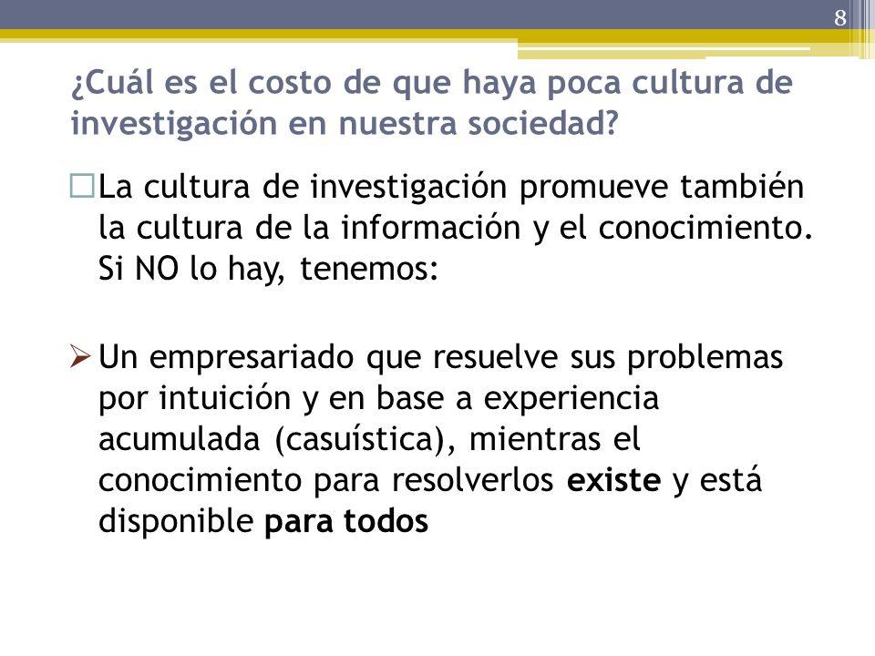 ¿Cuál es el costo de que haya poca cultura de investigación en nuestra sociedad? 8 La cultura de investigación promueve también la cultura de la infor
