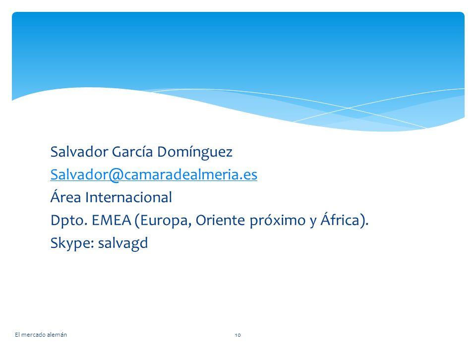 Salvador García Domínguez Salvador@camaradealmeria.es Área Internacional Dpto. EMEA (Europa, Oriente próximo y África). Skype: salvagd El mercado alem