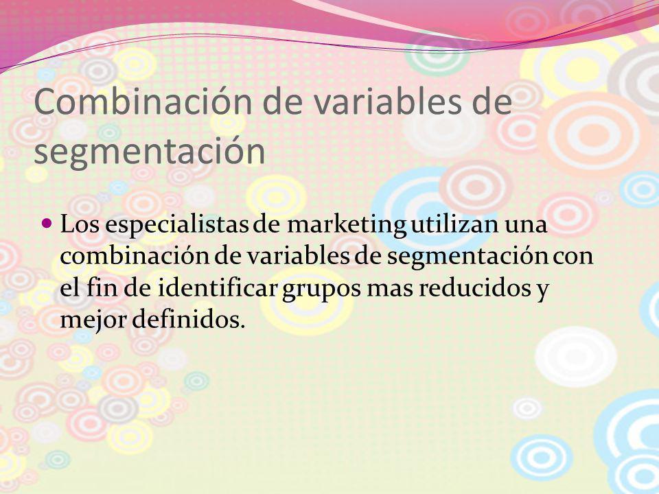 Combinación de variables de segmentación Los especialistas de marketing utilizan una combinación de variables de segmentación con el fin de identifica