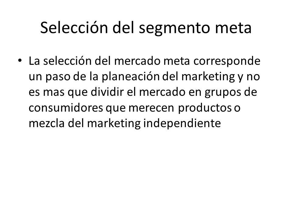 Selección del segmento meta La selección del mercado meta corresponde un paso de la planeación del marketing y no es mas que dividir el mercado en gru