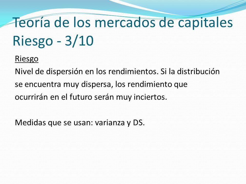 Teoría de los mercados de capitales Riesgo - 3/10 Riesgo Nivel de dispersión en los rendimientos.