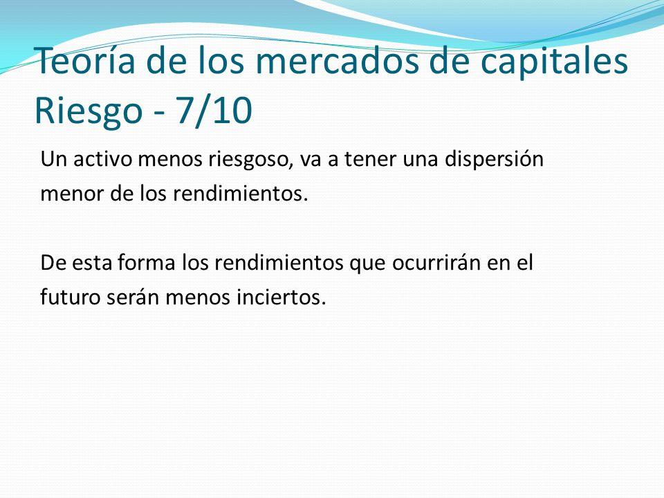 Teoría de los mercados de capitales Riesgo - 7/10 Un activo menos riesgoso, va a tener una dispersión menor de los rendimientos.