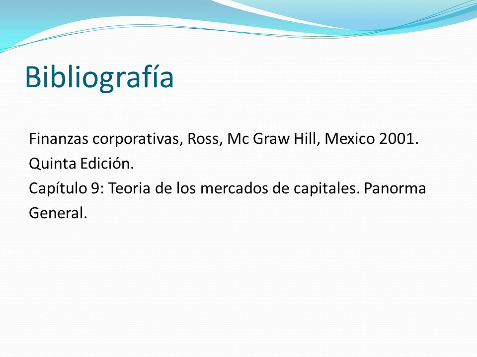 Bibliografía Finanzas corporativas, Ross, Mc Graw Hill, Mexico 2001.