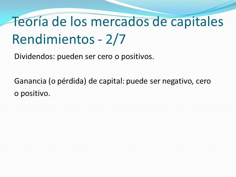 Teoría de los mercados de capitales Rendimientos - 2/7 Dividendos: pueden ser cero o positivos.