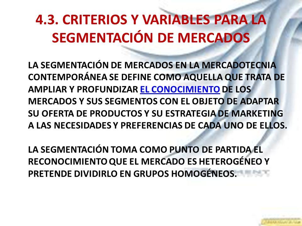 4.3. CRITERIOS Y VARIABLES PARA LA SEGMENTACIÓN DE MERCADOS LA SEGMENTACIÓN DE MERCADOS EN LA MERCADOTECNIA CONTEMPORÁNEA SE DEFINE COMO AQUELLA QUE T