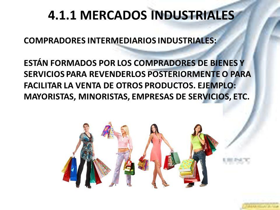 4.1.1 MERCADOS INDUSTRIALES COMPRADORES INTERMEDIARIOS INDUSTRIALES: ESTÁN FORMADOS POR LOS COMPRADORES DE BIENES Y SERVICIOS PARA REVENDERLOS POSTERI