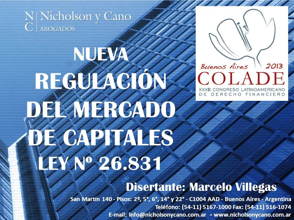 NUEVA REGULACIÓN DEL MERCADO DE CAPITALES LEY Nº 26.831 Disertante: Marcelo Villegas San Martín 140 - Pisos: 2º, 5°, 6°, 14° y 22° - C1004 AAD - Bueno