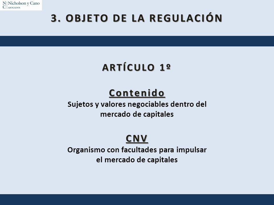 3. OBJETO DE LA REGULACIÓN ARTÍCULO 1º Contenido Sujetos y valores negociables dentro del mercado de capitalesCNV Organismo con facultades para impuls