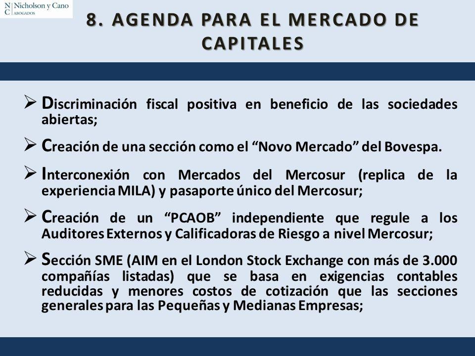 8. AGENDA PARA EL MERCADO DE CAPITALES D iscriminación fiscal positiva en beneficio de las sociedades abiertas; C reación de una sección como el Novo