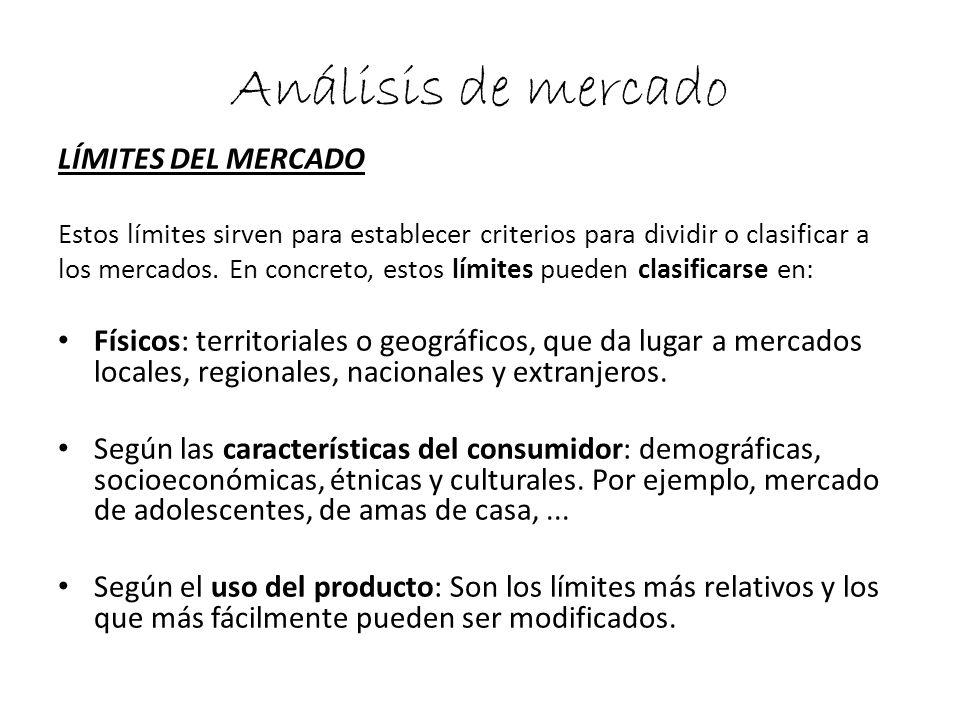 Análisis de mercado LÍMITES DEL MERCADO Estos límites sirven para establecer criterios para dividir o clasificar a los mercados. En concreto, estos lí