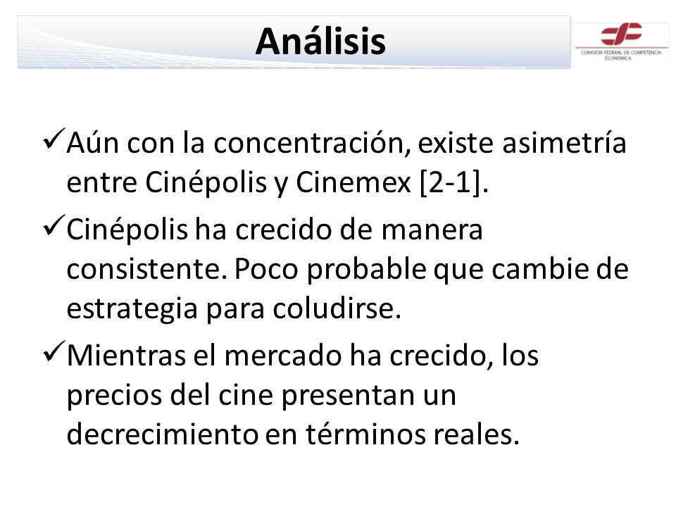 Análisis Aún con la concentración, existe asimetría entre Cinépolis y Cinemex [2-1]. Cinépolis ha crecido de manera consistente. Poco probable que cam