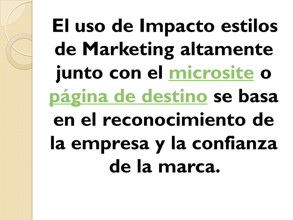 El uso de Impacto estilos de Marketing altamente junto con el microsite o página de destino se basa en el reconocimiento de la empresa y la confianza
