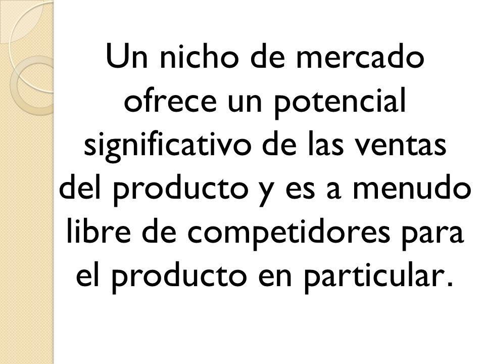 Un nicho de mercado ofrece un potencial significativo de las ventas del producto y es a menudo libre de competidores para el producto en particular.