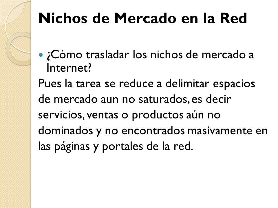 Nichos de Mercado en la Red ¿Cómo trasladar los nichos de mercado a Internet? Pues la tarea se reduce a delimitar espacios de mercado aun no saturados