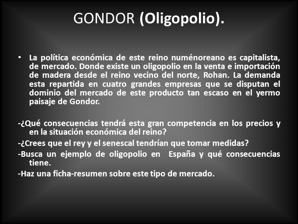 GONDOR (Oligopolio).La política económica de este reino numénoreano es capitalista, de mercado.