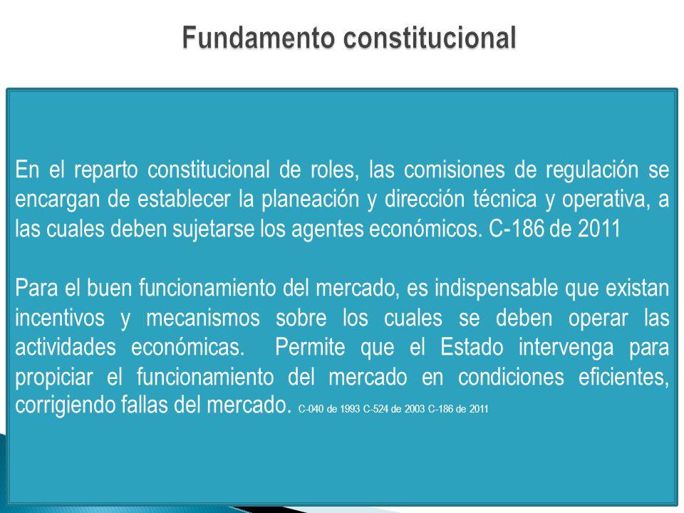 En el reparto constitucional de roles, las comisiones de regulación se encargan de establecer la planeación y dirección técnica y operativa, a las cuales deben sujetarse los agentes económicos.